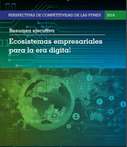 INFORME: Perspectivas de competitividad de las pymes 2018: Ecosistemas empresariales para la era digital