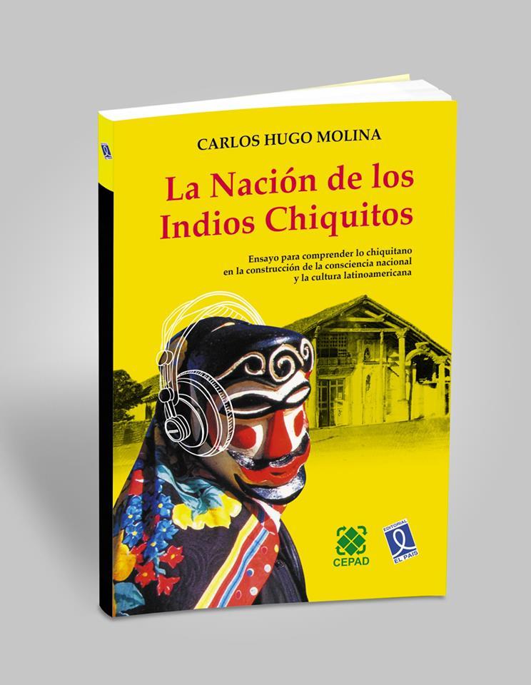 La Nación de los Indios Chiquitos: nueva obra literaria del exprefecto Carlos H. Molina